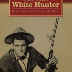 THE LAST WHITE HUNTER: Reminiscences of a colonial shikari