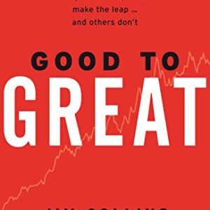 Good To Great: Why Some Companies Make the Leap...And Others Dont