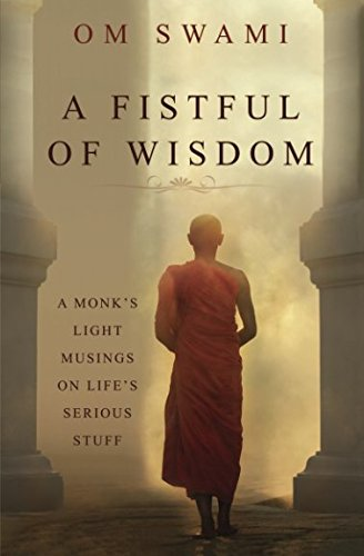 A Fistful of Wisdom: A Monks Light Musings on Lifes Serious Stuff