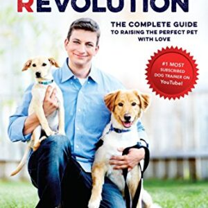 Zak Georges Dog Training Revolution: The Complete Guide to Raising the Perfect Pet with Love