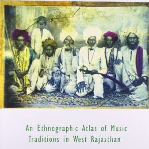 Bards, Ballads and Boundaries – An Ethnographic Atlas of Music Traditions in West Rajasthan