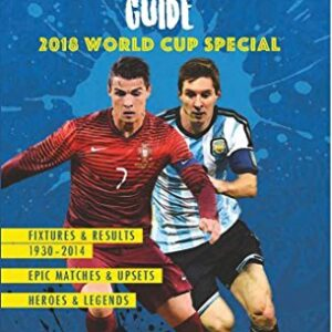 The Football Fanatics Essential Guide: 2018 World Cup Special
