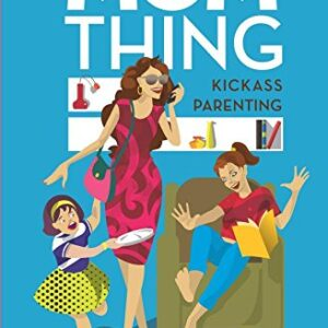 It'S A Mom Thing: Kickass Parenting