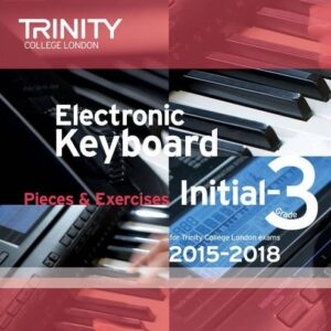 Electronic Keyboard 2015-2018: Grade 3 (Trinity Electronic Keyboard Examination Pieces & Technical Work)