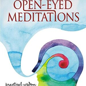 Open-Eyed Meditations: Practical Wisdom for Everyday Life