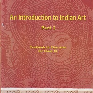 An Introduction to Indian Art Part 1 : Textbook in Fine Arts for Class 11 - 11144