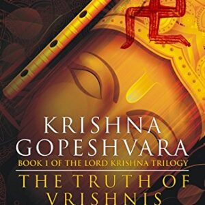 Krishna Gopeshvara: The Truth of Vrishnis (Book 1 of the Lord Krishna Trilogy)