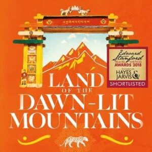 Land of the Dawn-lit Mountains: A Journey across Arunachal Pradesh - Indias Forgotten Frontier
