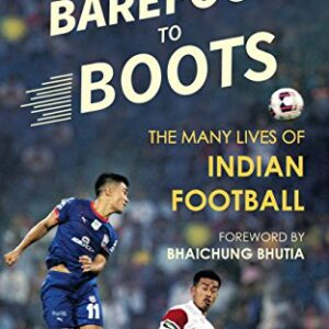 Barefoot to Boots: The Many Lives of Indian Football