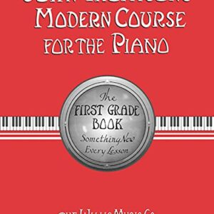 John Thompsons Modern Course for the Piano: The First Grade Book : Something New Every Lesson