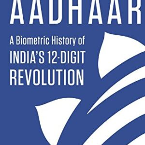 Aadhaar: A Biometric History of India's 12-Digit Revolution