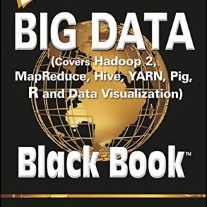 Big Data, Black Book: Covers Hadoop 2, MapReduce, Hive, YARN, Pig, R and Data Visualization