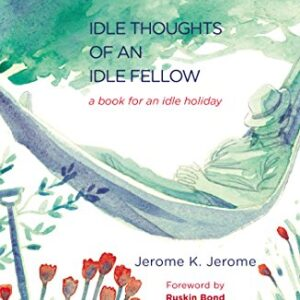 Idle Thoughts of an Idle Fellow: A Book for an Idle Holiday