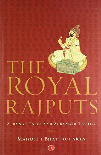 The Royal Rajputs: Strange Tales and Stranger Truths