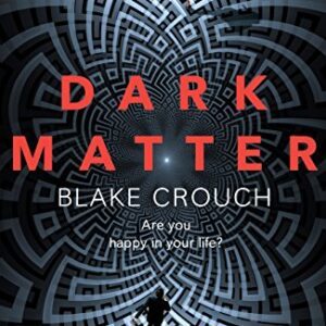 Dark Matter: The Most Mind-Blowing And Twisted Thriller Of The Year