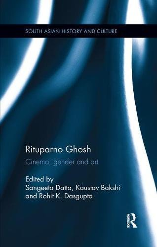Rituparno Ghosh: Cinema, gender and art (South Asian History and Culture)