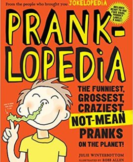 Pranklopedia 2nd Edition: The Funniest, Grossest, Craziest, Not-Mean Pranks on the Planet