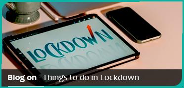 Things to do in Lockdown